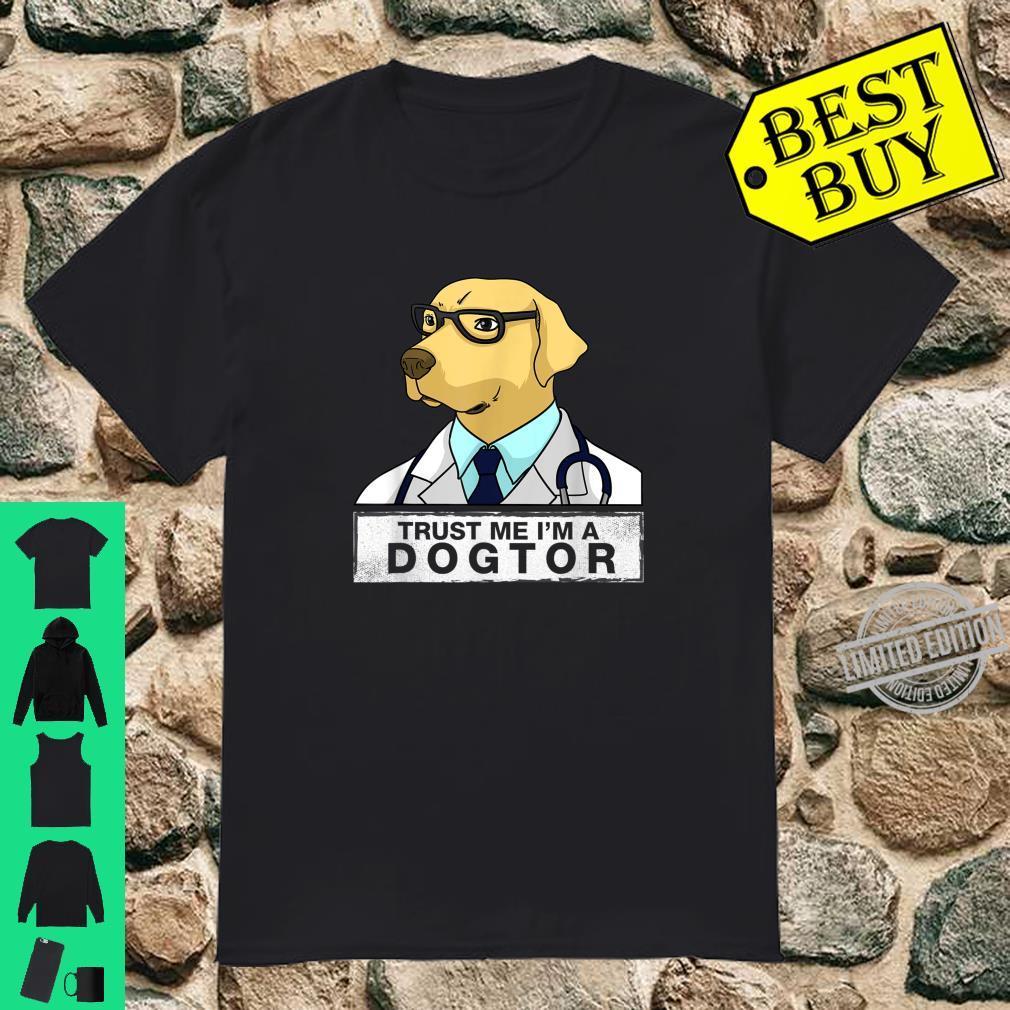 Trust Me I am a Dogtor Dog Doctor Vet Veterinarian Shirt