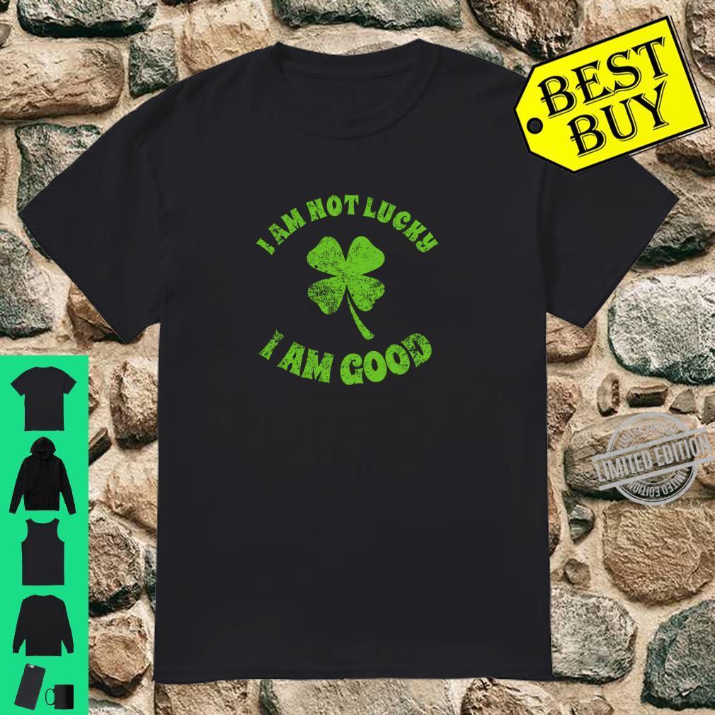 Vintage I'm Not Lucky I'm Good St Patricks Day Shamrock Shirt