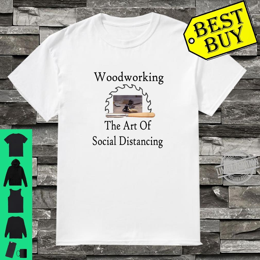 WoodworkingThe Art Of Social Distancing Shirt