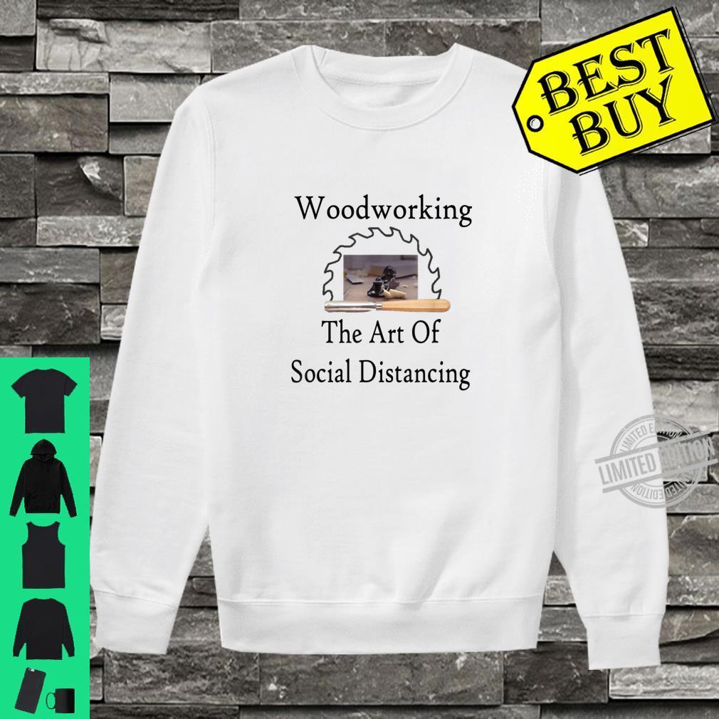 WoodworkingThe Art Of Social Distancing Shirt sweater
