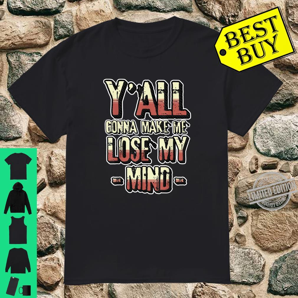 Y'all Gonna Make Me Lose My Mind Teachers & Students Shirt